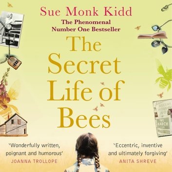 The Secret Life of Bees - The stunning multi-million bestselling novel about a young girl's journey; poignant, uplifting and unforgettable audiobook by Sue Monk Kidd