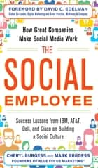 The Social Employee: How Great Companies Make Social Media Work ebook by Cheryl Burgess,Mark Burgess