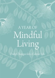 A Year of Mindful Living ebook by Anon Anon Anon