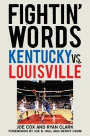 Fightin' Words - Kentucky vs. Louisville ebook by Joe Cox,Ryan Clark,Joe B. Hall,Denny Crum