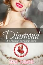 Diamond - Gemstone Burlesque ebook by Skye Turner