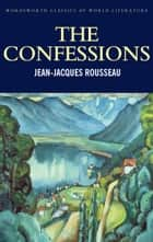 The Confessions ebook by Jean-Jaques Rousseau, Derek Matravers, Tom Griffith