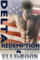 Delta Redemption, SEAL Team Phantom Series Book 4 - SEAL Team Phantom Series, #4 ebook by Elle Boon