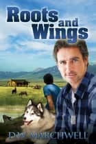 Roots and Wings ebook by D.W. Marchwell