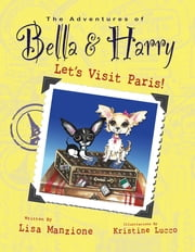 Let's Visit Paris! - Adventures of Bella & Harry ebook by Lisa Manzione, Kristine Lucco