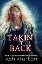 Takin' It Back ebook by Ash Krafton