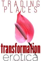 Trading Places - 4 Story Gender Transformation Bundle ebook by Andrea Price