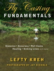 Fly-Casting Fundamentals: Distance, Accuracy, Roll Casts, Hauling, Sinking Lines, and More ebook by Lefty Kreh