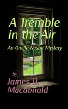 A Tremble in the Air eBook by James D. Macdonald