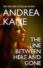 The Line Between Here And Gone ebook by Andrea Kane