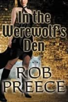 In the Werewolf's Den: The Return of Magic Plague ebook by Rob Preece