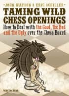 Taming Wild Chess Openings ebook by John Watson