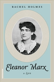Eleanor Marx - A Life ebook by Rachel Holmes