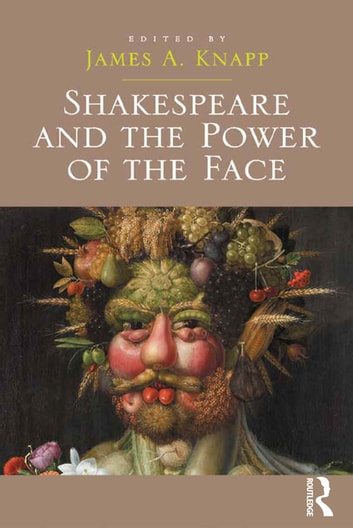 Shakespeare and the Power of the Face ebook by James A. Knapp