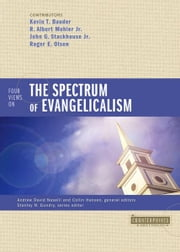 Four Views on the Spectrum of Evangelicalism ebook by Kevin Bauder,R. Albert Mohler, Jr.,John G. Stackhouse, Jr.,Roger E. Olson,Andrew David Naselli,Collin Hansen
