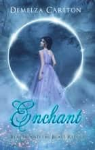 Enchant - Beauty and the Beast Retold eBook by Demelza Carlton