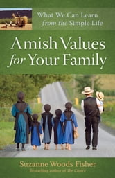 Amish Values for Your Family - What We Can Learn from the Simple Life ebook by Suzanne Woods Fisher