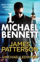 I, Michael Bennett - (Michael Bennett 5). New York's top detective becomes a crime lord's top target ebook by James Patterson