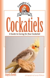 Cockatiels - A Guide to Caring for Your Cockatiel ebook by Angela Davids