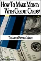 Credit Secrets: How To Make Money With Credit Cards? ebook by Chris Diamond