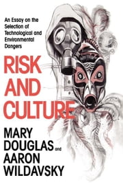Risk and Culture: An Essay on the Selection of Technological and Environmental Dangers ebook by Douglas, Mary