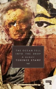The Ocean Fell into the Drop - A Memoir ebook by Terence Stamp