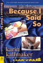 Because I Said So ebook by Karin Kallmaker