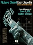 Picture Chord Encyclopedia for Left-Handed Guitarists ebook by Hal Leonard Corp.