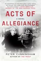 Acts of Allegiance - A Novel ebook by Peter Cunningham