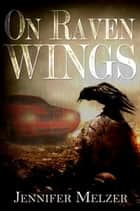 On Raven Wings ebook by Jennifer Melzer