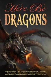 Here Be Dragons ebook by John D. Payne, Lisa Mangum, A. L. Butcher,...