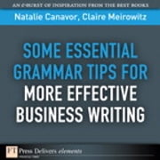 Some Essential Grammar Tips for More Effective Business Writing ebook by Natalie Canavor,Claire Meirowitz