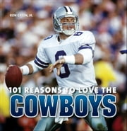 101 Reasons to Love the Cowboys ebook by Ron Green Jr.,Mary Tiegreen