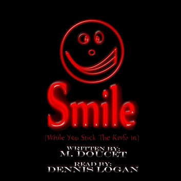 Smile (While You Stick the Knife In) audiobook by M. Doucet