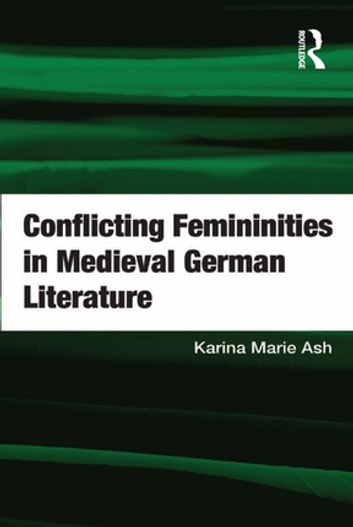 Conflicting Femininities in Medieval German Literature ebook by Karina Marie Ash