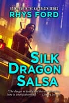 Silk Dragon Salsa ebook by Rhys Ford
