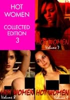 Hot Women Volume Collected Edition 3 - Volumes 7 to 9 - A sexy photo book ebook by Raquel Hornsby