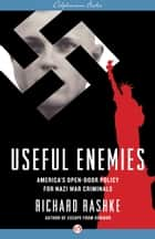 Useful Enemies ebook by Richard Rashke