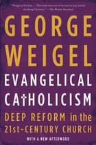 Evangelical Catholicism ebook by George Weigel