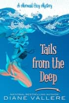 Tails From The Deep - Mermaid Cozy Mysteries, #1 電子書籍 by Diane Vallere