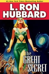 Great Secret, The: An Intergalactic Tale of Madness, Obsession, and Startling Revelations ebook by L. Ron Hubbard