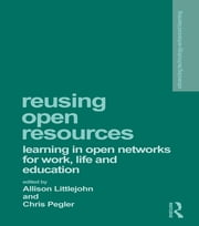 Reusing Open Resources - Learning in Open Networks for Work, Life and Education ebook by Allison Littlejohn,Chris Pegler