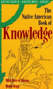 The Native American Book of Knowledge ebook by White Deer of Aautumn