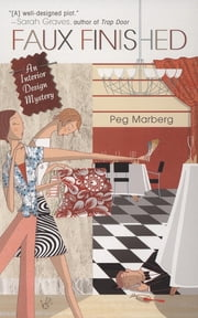 Faux Finished - An Interior Design Mystery ebook by Peg Marberg