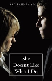She Doesn't Like What I Do ebook by Abdirahman Yosouf