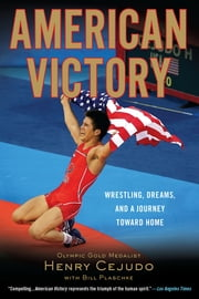 American Victory - Wrestling, Dreams and a Journey Toward Home ebook by Henry Cejudo,Bill Plaschke