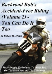 Motorcycle Safety (Vol. 2) Accident-Free Riding Revisited - You Can Do It Too ebook by Robert Miller,Backroad Bob