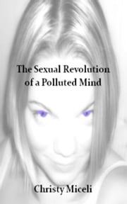 The Sexual Revolution of a Polluted Mind ebook by Christy Miceli