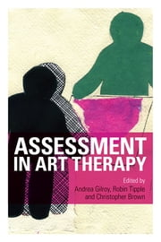 Assessment in Art Therapy ebook by Andrea Gilroy,Robin Tipple,Christopher Brown