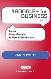 #GOOGLE+ for BUSINESS tweet Book01: Put the Power of Google+ to Work for Your Business ebook by Janet Fouts